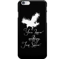 """You know nothing, Jon Snow."" *White version* iPhone Case/Skin"