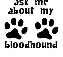 Ask Me About My Bloodhound by kwg2200
