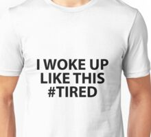 I Woke Up Like This... Tired Unisex T-Shirt