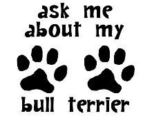 Ask Me About My Bull Terrier Photographic Print