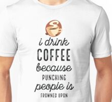 I Drink Coffee Because Punching People Unisex T-Shirt