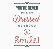 You're Never Fully Dressed Without a Smile - Be Inspired T shirt Kids Tee
