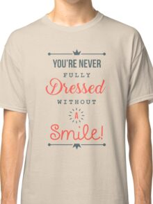 You're Never Fully Dressed Without a Smile - Be Inspired T shirt Classic T-Shirt