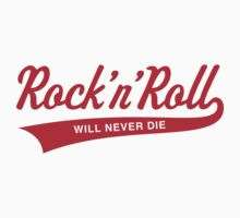 Rock 'N' Roll Will Never Die (Red) by MrFaulbaum