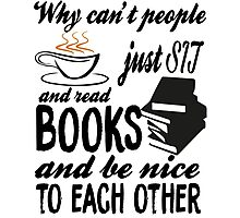 WHY CAN'T PEOPLE JUST SIT AND READ BOOKS AND BO NICE TO EACH OTHER SHIRT  Photographic Print