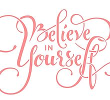Believe in Yourself Lettering Pink by LYDesigns