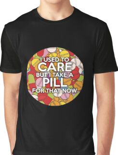 I used to care but I take a pill for that now Graphic T-Shirt
