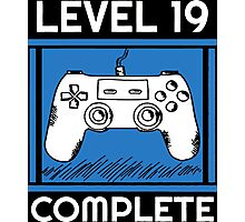Level 19 Complete Funny Video Games 19 Birthday Gift T-Shirt Photographic Print