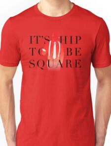 It's Hip To Be Square Unisex T-Shirt