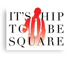 It's Hip To Be Square Canvas Print