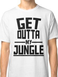 Get Outta My Jungle Classic T-Shirt