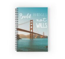 Build bridges not walls Spiral Notebook