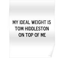 My ideal weight is Tom Hiddleston on top of me Poster