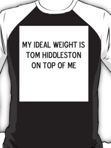 My ideal weight is Tom Hiddleston on top of me T-Shirt