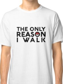 The Only Reason I Walk Classic T-Shirt