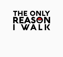 The Only Reason I Walk Unisex T-Shirt