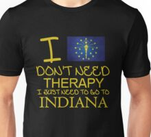 I Don't Need Therapy I Just Need To Go To Indiana T Shirt and Hoodie Unisex T-Shirt