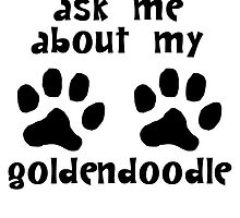 Ask Me About My Goldendoodle by kwg2200