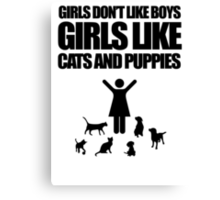Girls Don't Like Boys, Girls Like Cats And Puppies Canvas Print