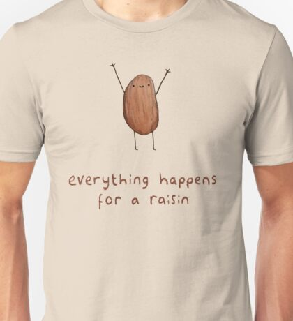 Everything Happens for a Raisin Unisex T-Shirt
