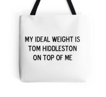 My ideal weight is Tom Hiddleston on top of me Tote Bag