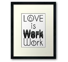 Love Is Work Framed Print