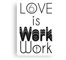 Love is Work Canvas Print