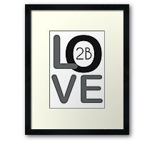 2B Love Framed Print