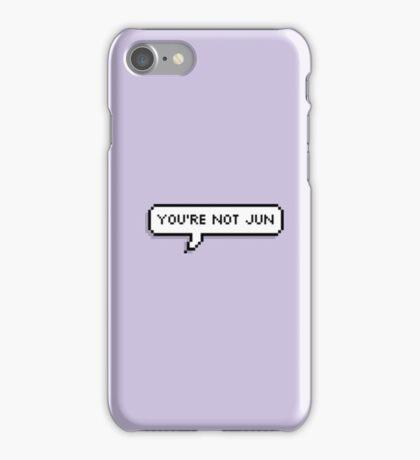 You're Not Jun  iPhone Case/Skin