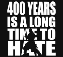 400 years is a long time to hate... by MrDeath