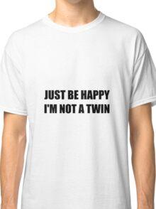 Happy Not A Twin Classic T-Shirt