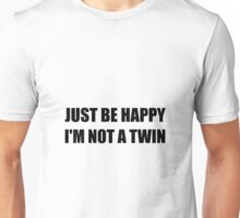 Happy Not A Twin Unisex T-Shirt
