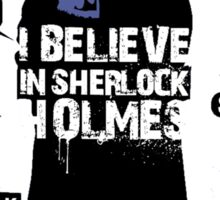 Detective Quotes - i believe in sherlock holmes Sticker