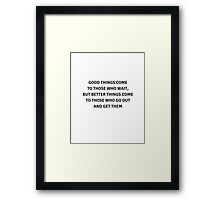 Good things come to those who wait Framed Print