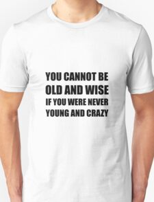Old Wise Young Crazy Unisex T-Shirt