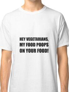 Vegetarians My Food Poops Classic T-Shirt