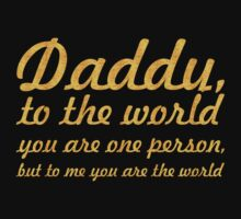 Daddy to the world... Father's day quote Kids Tee