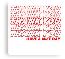 Thank You, Have A Nice Day Canvas Print