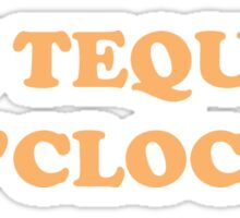 It's Tequila O'Clock Sticker