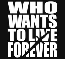 Who wants to live forever by MrDeath