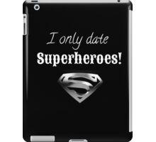 I ONLY DATE SUPERHEROES! iPad Case/Skin