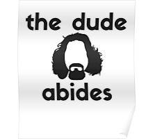 The Dude Abides. - Big Lebowski T Shirt Poster