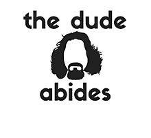The Dude Abides. - Big Lebowski T Shirt Photographic Print