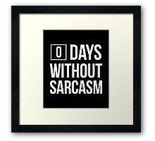 Zero Days Without Sarcasm Framed Print