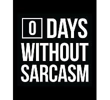 Zero Days Without Sarcasm Photographic Print