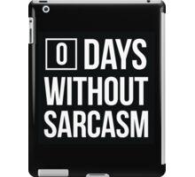 Zero Days Without Sarcasm iPad Case/Skin