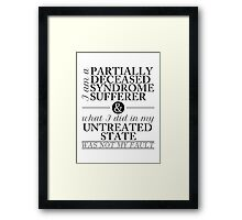 Partially Deceased Syndrome Sufferer (Black Print) Framed Print