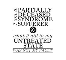 Partially Deceased Syndrome Sufferer (Black Print) Photographic Print