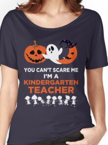 You Can't Scare Me I'm A Kindergarten Teacher Women's Relaxed Fit T-Shirt