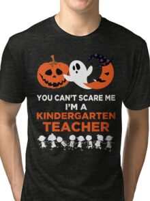 You Can't Scare Me I'm A Kindergarten Teacher Tri-blend T-Shirt